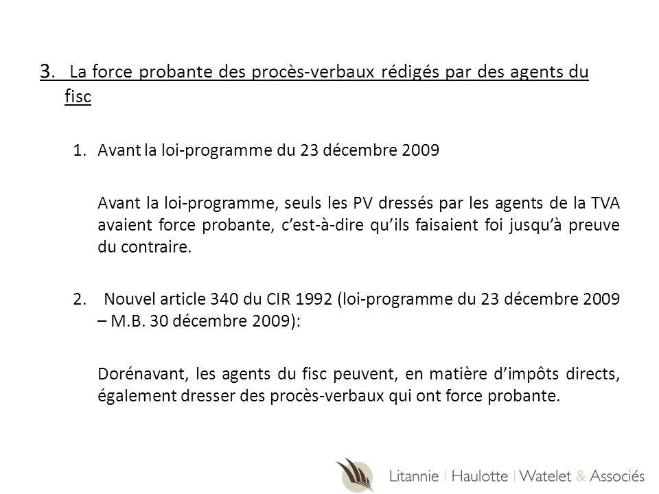 3. La force probante des procès-verbaux rédigés par des agents du fisc 1.Avant la loi-programme du 23 décembre 2009 Avant la loi-programme, seuls les