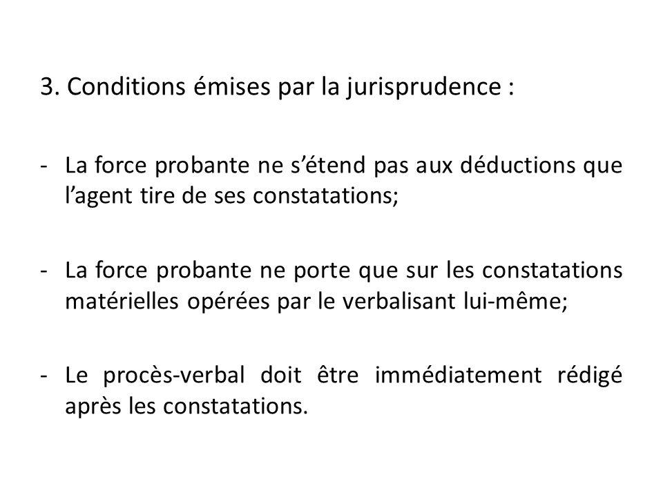 3. Conditions émises par la jurisprudence : -La force probante ne sétend pas aux déductions que lagent tire de ses constatations; -La force probante n