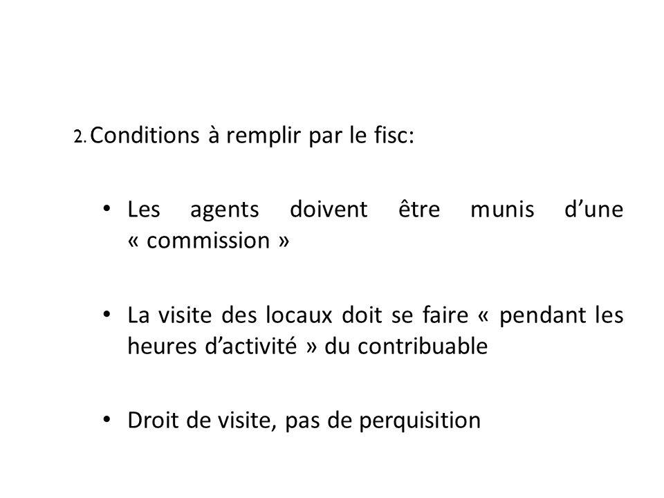 2. Conditions à remplir par le fisc: Les agents doivent être munis dune « commission » La visite des locaux doit se faire « pendant les heures dactivi