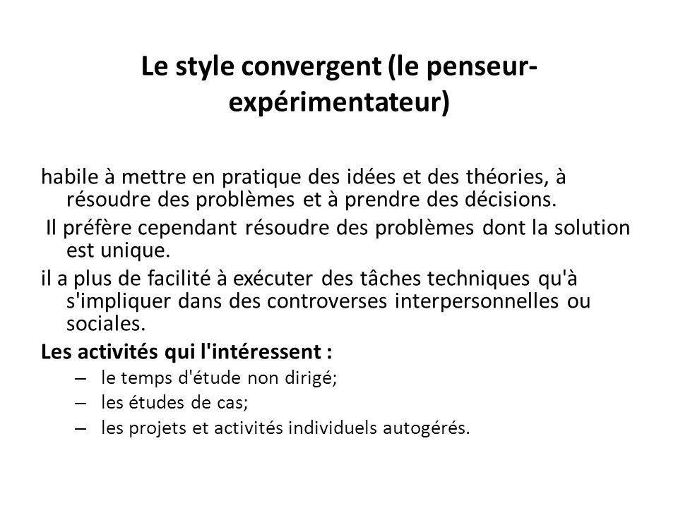 Le style convergent (le penseur- expérimentateur) habile à mettre en pratique des idées et des théories, à résoudre des problèmes et à prendre des déc