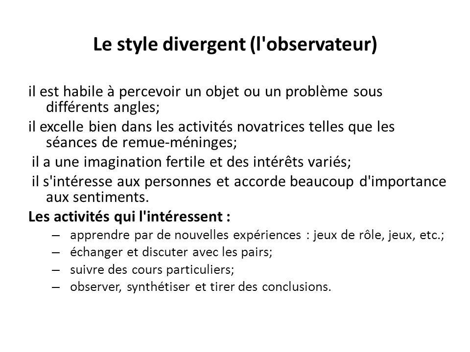 Le style divergent (l'observateur) il est habile à percevoir un objet ou un problème sous différents angles; il excelle bien dans les activités novatr