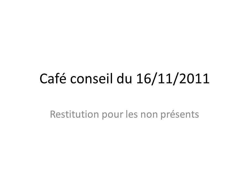 Café conseil du 16/11/2011 Restitution pour les non présents