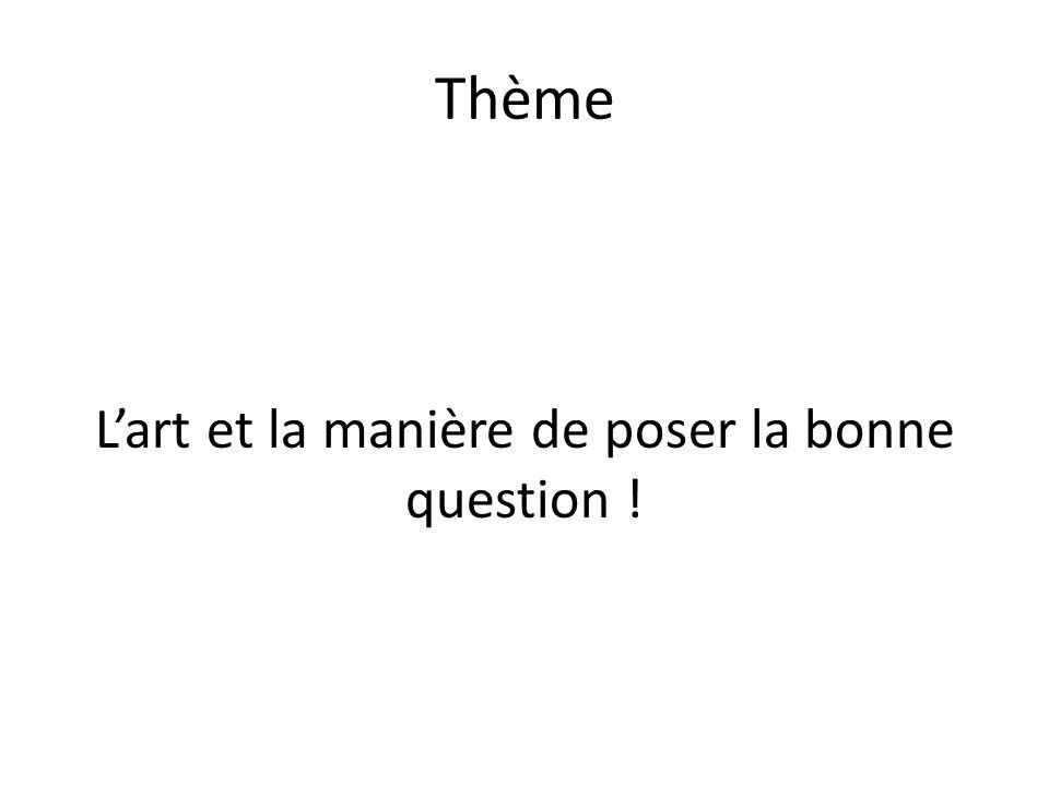 Thème Lart et la manière de poser la bonne question !