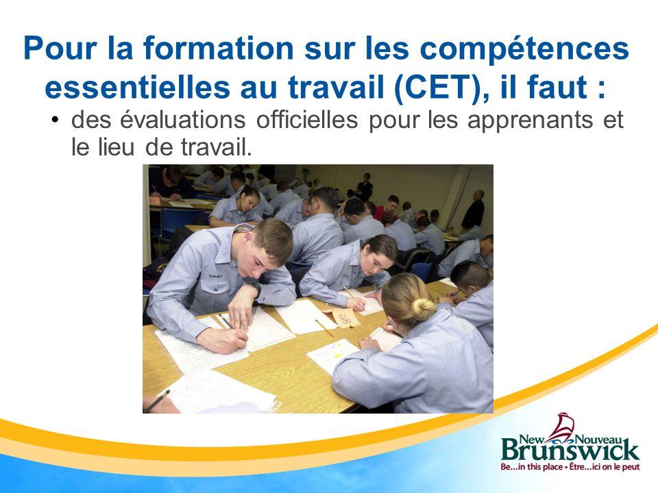 des évaluations officielles pour les apprenants et le lieu de travail. Pour la formation sur les compétences essentielles au travail (CET), il faut :