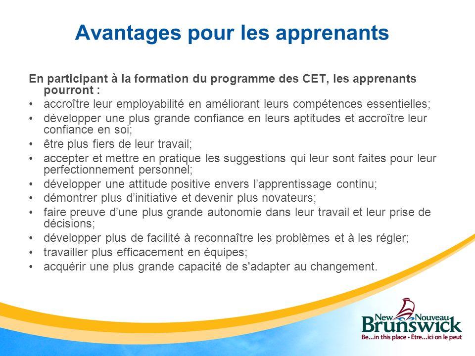 Avantages pour les apprenants En participant à la formation du programme des CET, les apprenants pourront : accroître leur employabilité en améliorant