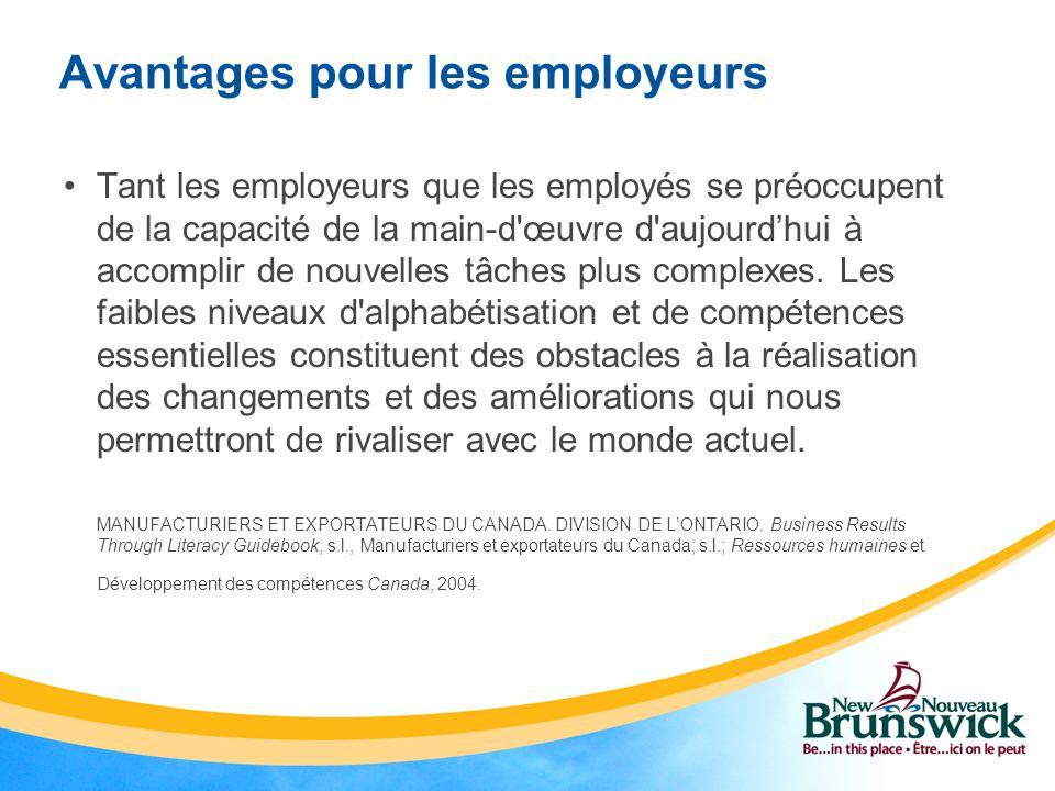 Avantages pour les employeurs Tant les employeurs que les employés se préoccupent de la capacité de la main d œuvre d aujourdhui à accomplir de nouvelles tâches plus complexes.