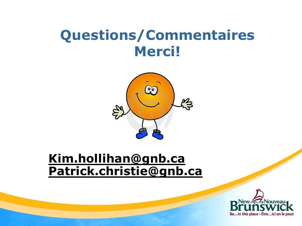 Questions/Commentaires Merci! Kim.hollihan@gnb.ca Patrick.christie@gnb.ca