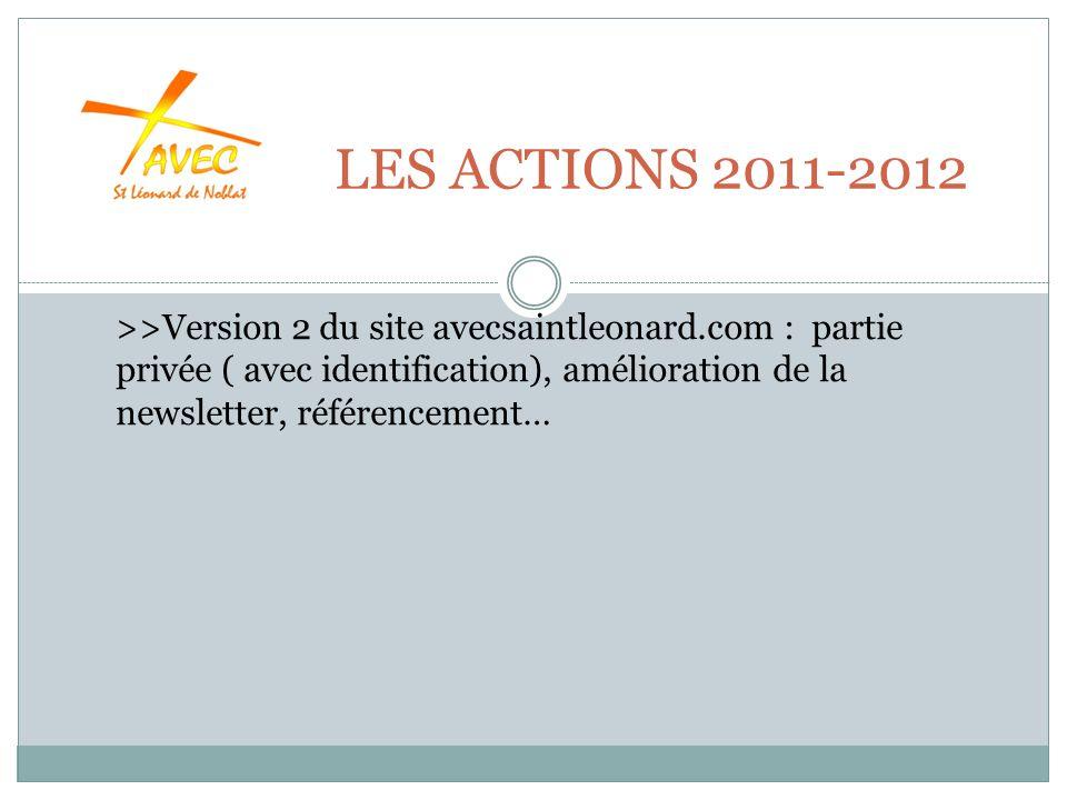 LES ACTIONS 2011-2012 >>Version 2 du site avecsaintleonard.com : partie privée ( avec identification), amélioration de la newsletter, référencement…