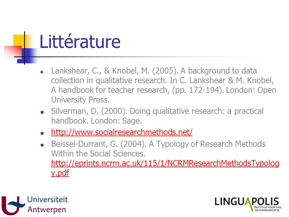 Littérature Lankshear, C., & Knobel, M. (2005). A background to data collection in qualitative research. In C. Lankshear & M. Knobel, A handbook for t