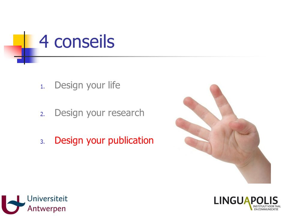 4 conseils 1. Design your life 2. Design your research 3. Design your publication