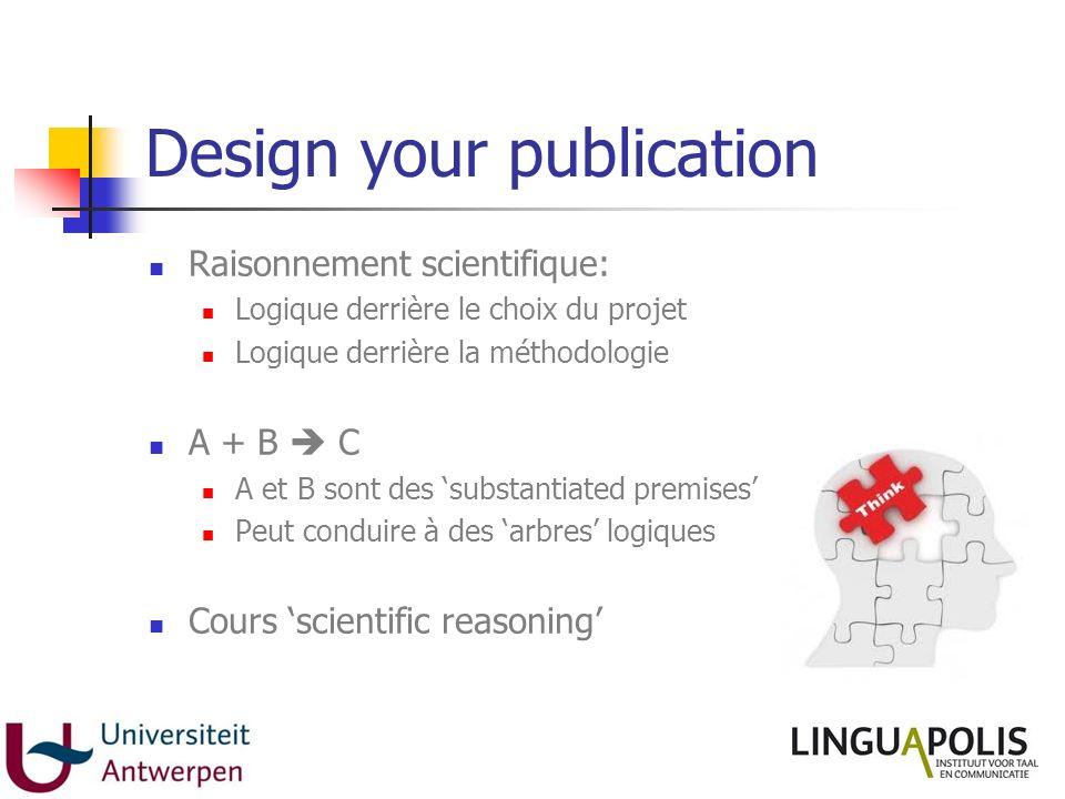 Design your publication Raisonnement scientifique: Logique derrière le choix du projet Logique derrière la méthodologie A + B C A et B sont des substa