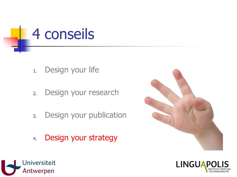 4 conseils 1. Design your life 2. Design your research 3. Design your publication 4. Design your strategy