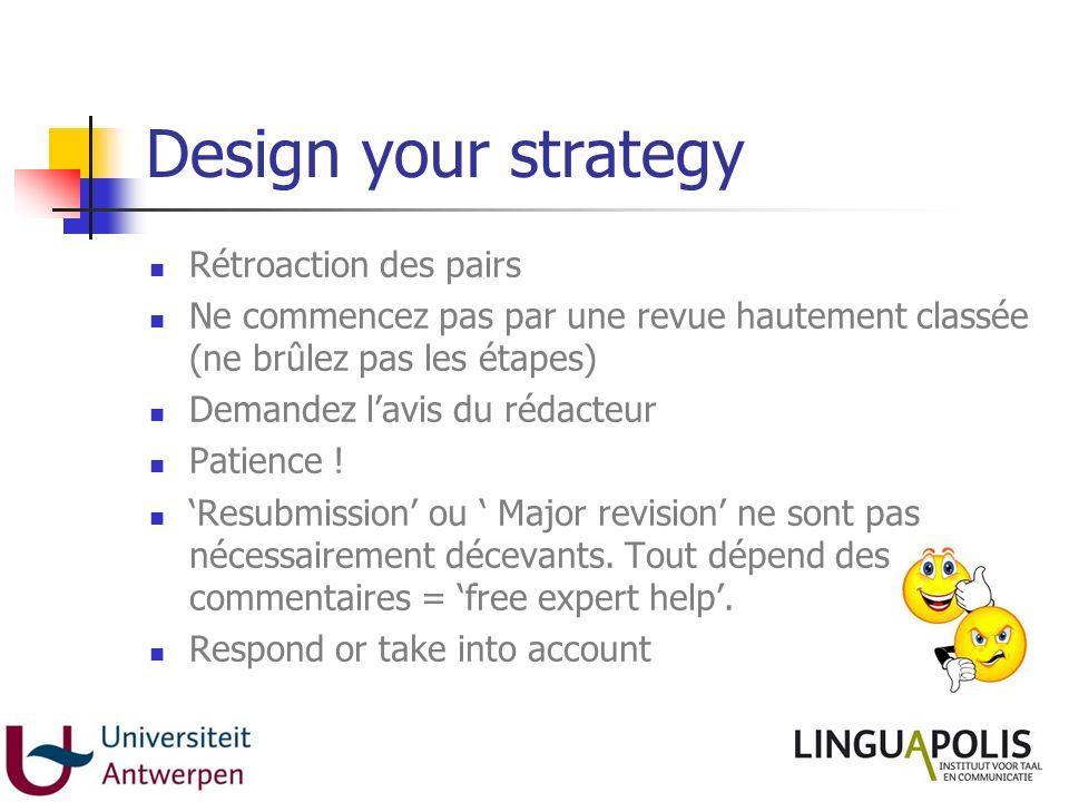 Design your strategy Rétroaction des pairs Ne commencez pas par une revue hautement classée (ne brûlez pas les étapes) Demandez lavis du rédacteur Pat