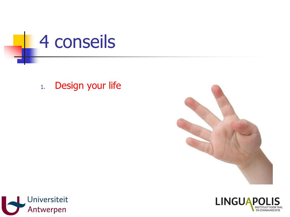 4 conseils 1.Design your life 2. Design your research 3.