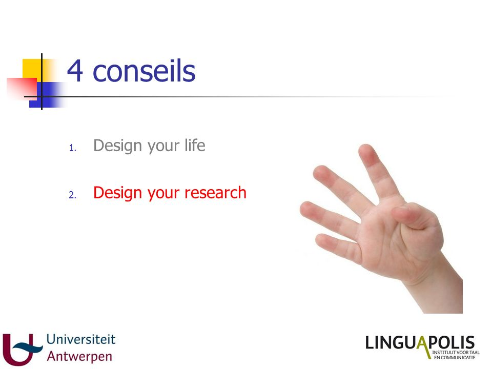 4 conseils 1. Design your life 2. Design your research