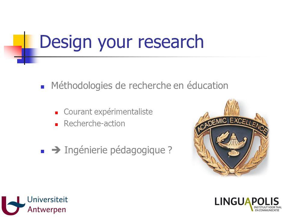 Design your research Méthodologies de recherche en éducation Courant expérimentaliste Recherche-action Ingénierie pédagogique ?