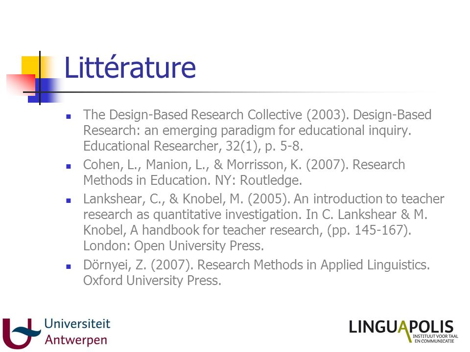 Littérature The Design-Based Research Collective (2003). Design-Based Research: an emerging paradigm for educational inquiry. Educational Researcher,