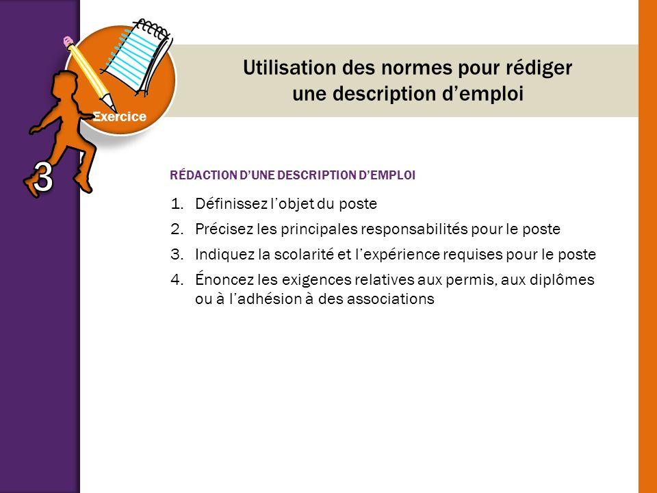 RÉDACTION DUNE DESCRIPTION DEMPLOI Exercice Utilisation des normes pour rédiger une description demploi 1.Définissez lobjet du poste 2.Précisez les pr
