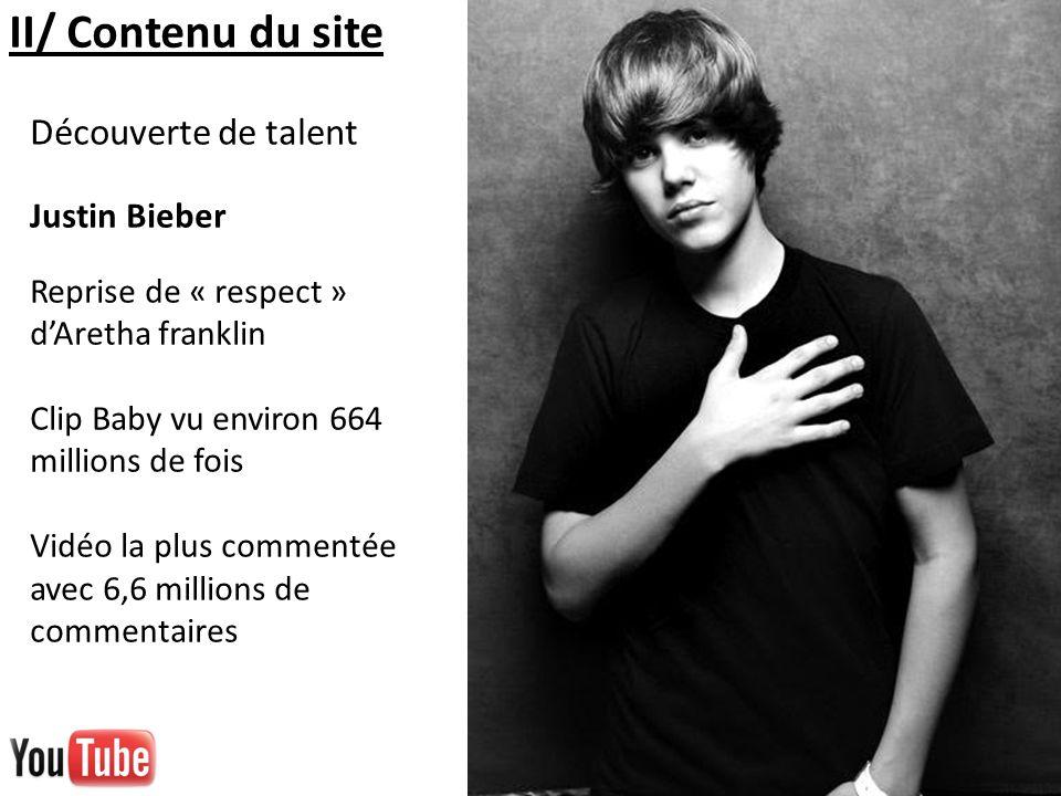 II/ Contenu du site Justin Bieber Reprise de « respect » dAretha franklin Clip Baby vu environ 664 millions de fois Vidéo la plus commentée avec 6,6 m