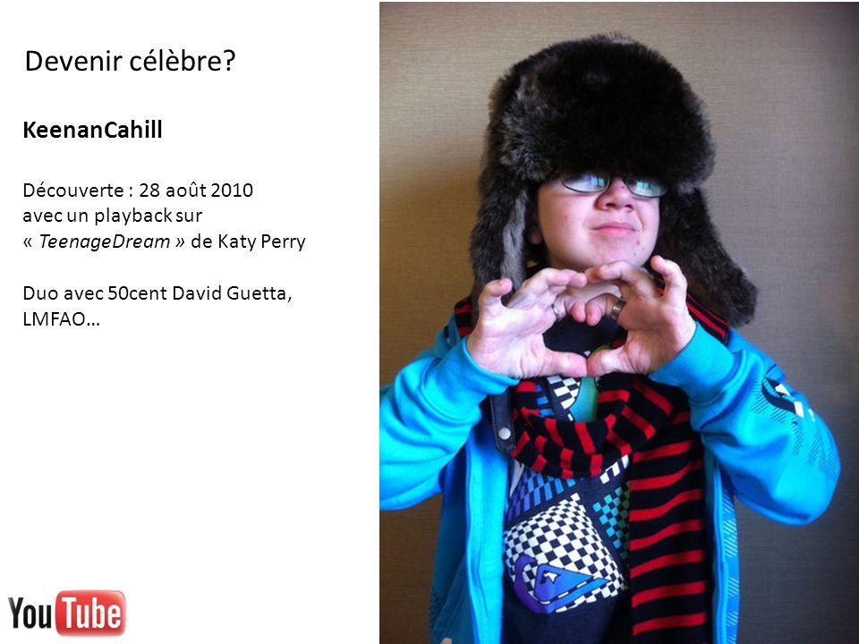 Devenir célèbre? KeenanCahill Découverte : 28 août 2010 avec un playback sur « TeenageDream » de Katy Perry Duo avec 50cent David Guetta, LMFAO…
