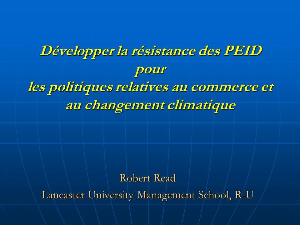 Développer la résistance des PEID pour les politiques relatives au commerce et au changement climatique Robert Read Lancaster University Management School, R-U