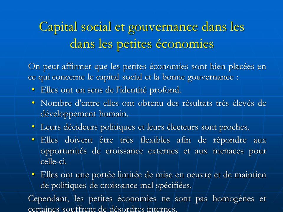 Capital social et gouvernance dans les dans les petites économies On peut affirmer que les petites économies sont bien placées en ce qui concerne le capital social et la bonne gouvernance : Elles ont un sens de l identité profond.