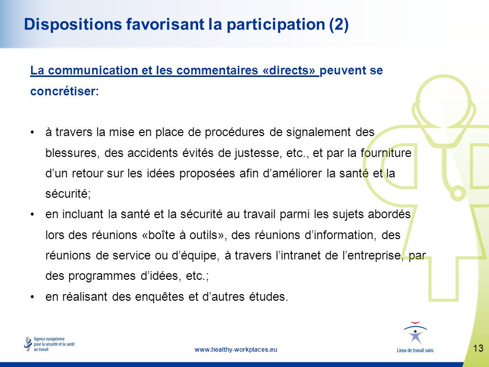 13 www.healthy-workplaces.eu Dispositions favorisant la participation (2) La communication et les commentaires «directs» peuvent se concrétiser: à tra
