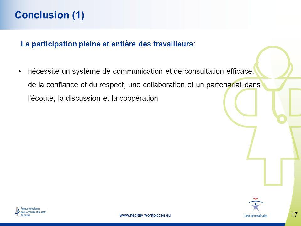 17 www.healthy-workplaces.eu Conclusion (1) La participation pleine et entière des travailleurs: nécessite un système de communication et de consultation efficace, de la confiance et du respect, une collaboration et un partenariat dans lécoute, la discussion et la coopération