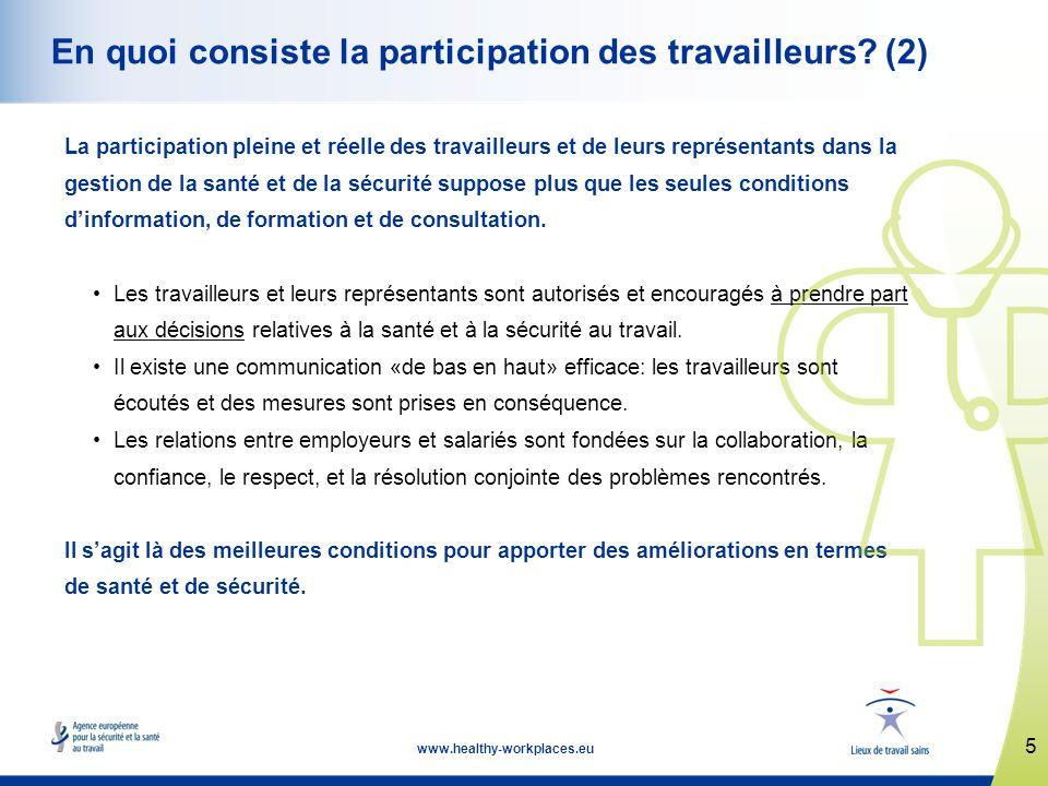 5 www.healthy-workplaces.eu En quoi consiste la participation des travailleurs.