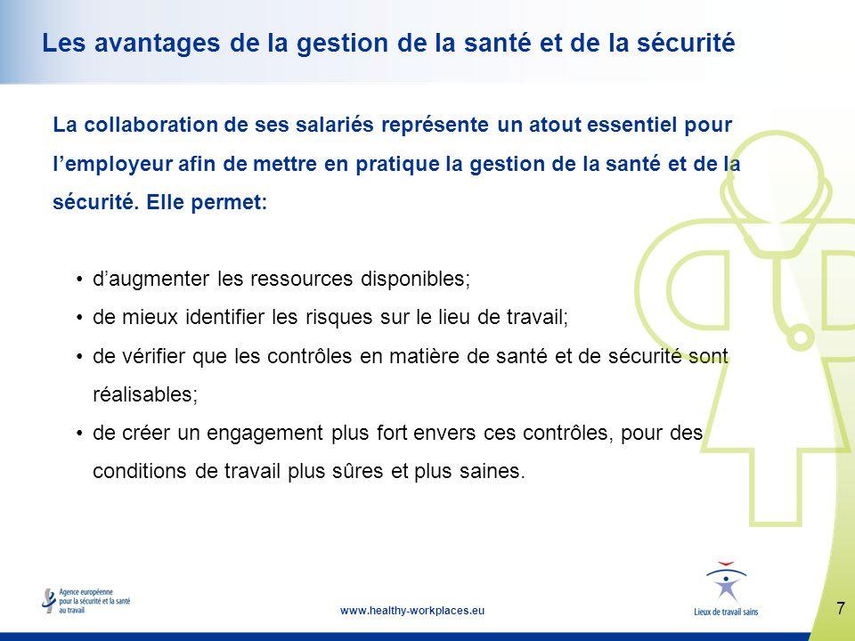 7 www.healthy-workplaces.eu Les avantages de la gestion de la santé et de la sécurité La collaboration de ses salariés représente un atout essentiel pour lemployeur afin de mettre en pratique la gestion de la santé et de la sécurité.