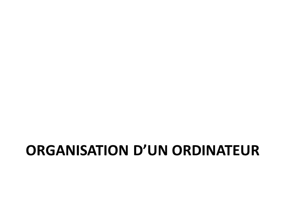 ORGANISATION DUN ORDINATEUR