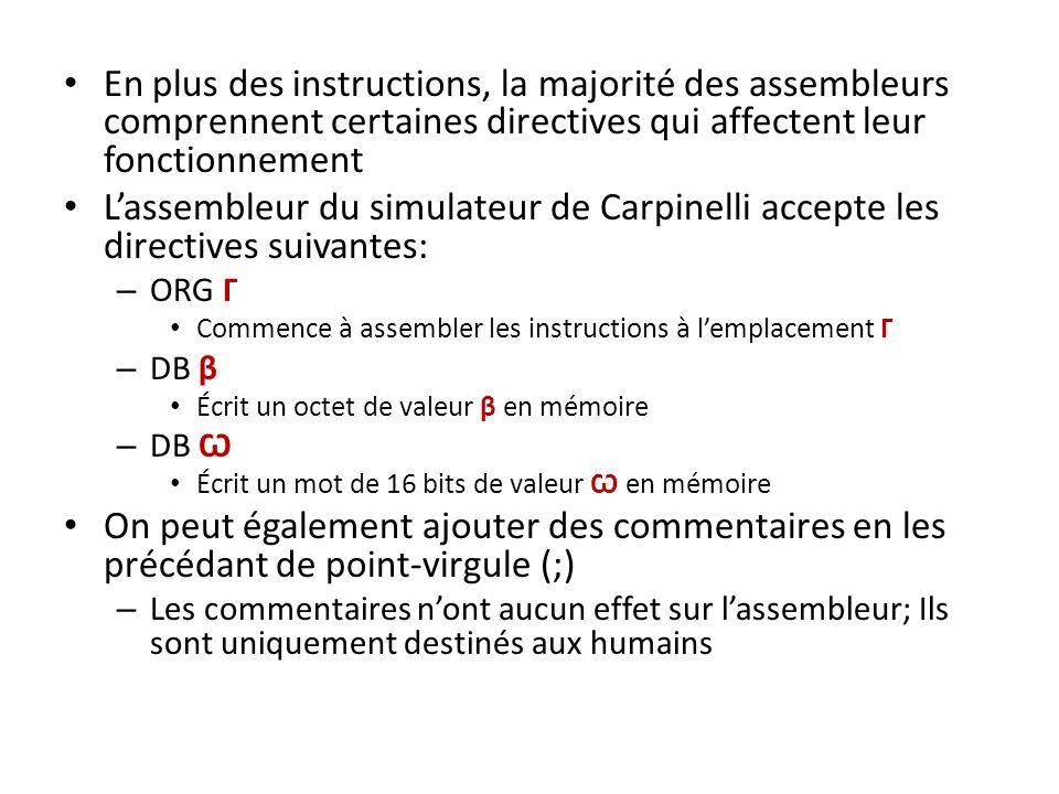 En plus des instructions, la majorité des assembleurs comprennent certaines directives qui affectent leur fonctionnement Lassembleur du simulateur de