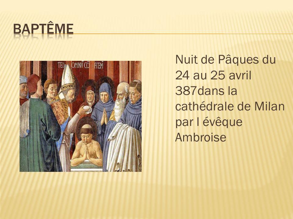 Nuit de Pâques du 24 au 25 avril 387dans la cathédrale de Milan par l évêque Ambroise