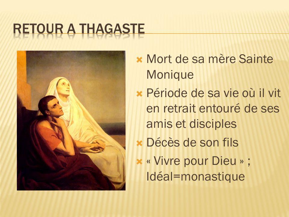 Mort de sa mère Sainte Monique Période de sa vie où il vit en retrait entouré de ses amis et disciples Décès de son fils « Vivre pour Dieu » ; Idéal=m