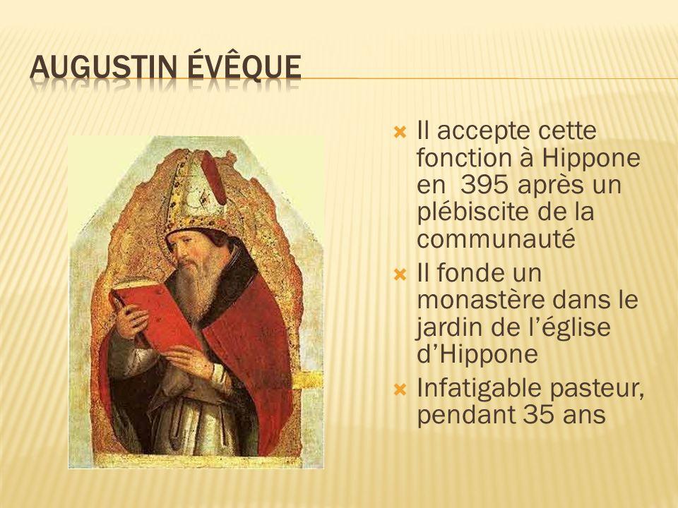 Il accepte cette fonction à Hippone en 395 après un plébiscite de la communauté Il fonde un monastère dans le jardin de léglise dHippone Infatigable p