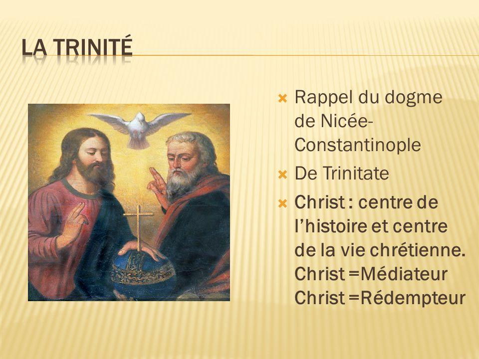 Rappel du dogme de Nicée- Constantinople De Trinitate Christ : centre de lhistoire et centre de la vie chrétienne. Christ =Médiateur Christ =Rédempteu