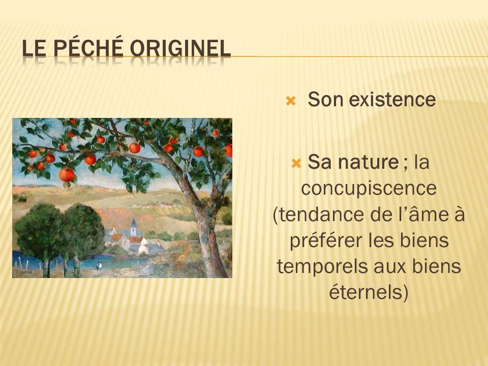 Son existence Sa nature ; la concupiscence (tendance de lâme à préférer les biens temporels aux biens éternels)