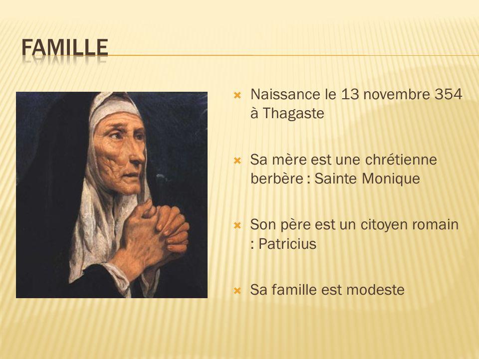 Naissance le 13 novembre 354 à Thagaste Sa mère est une chrétienne berbère : Sainte Monique Son père est un citoyen romain : Patricius Sa famille est