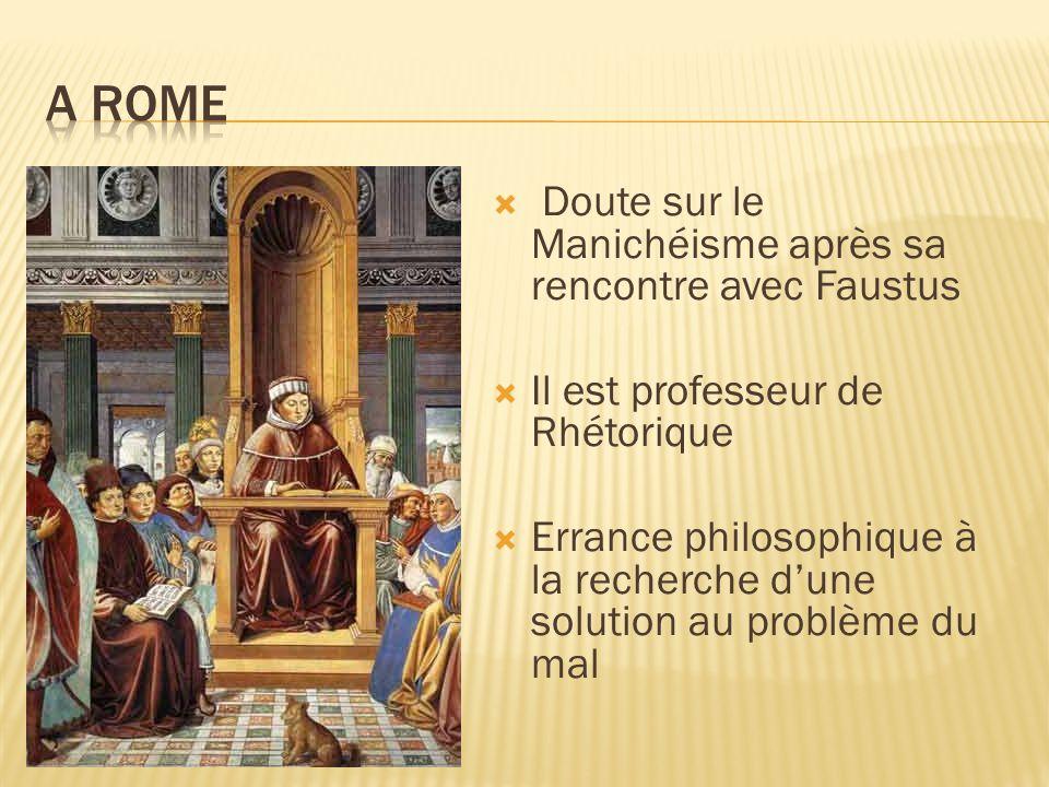Doute sur le Manichéisme après sa rencontre avec Faustus Il est professeur de Rhétorique Errance philosophique à la recherche dune solution au problèm