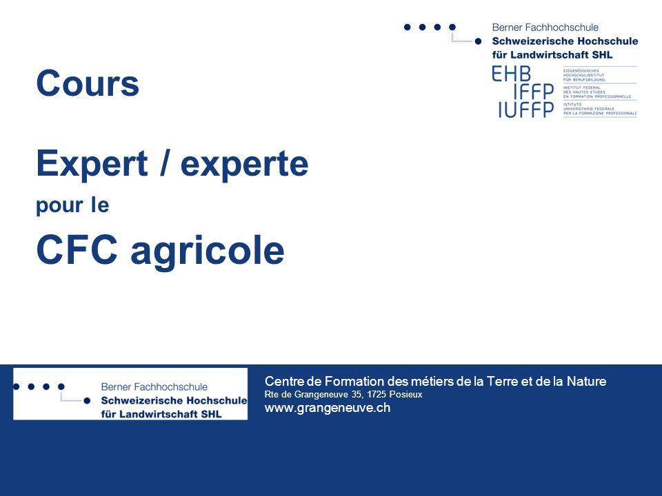 Centre de Formation des métiers de la Terre et de la Nature Rte de Grangeneuve 35, 1725 Posieux www.grangeneuve.ch Cours Expert / experte pour le CFC agricole