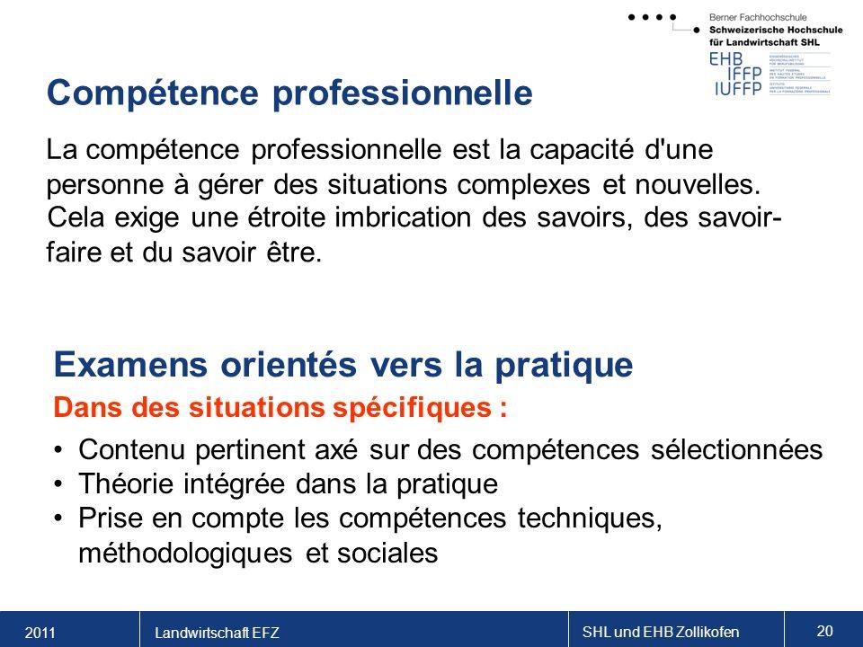 2011 SHL und EHB Zollikofen 20 Landwirtschaft EFZ Compétence professionnelle La compétence professionnelle est la capacité d une personne à gérer des situations complexes et nouvelles.