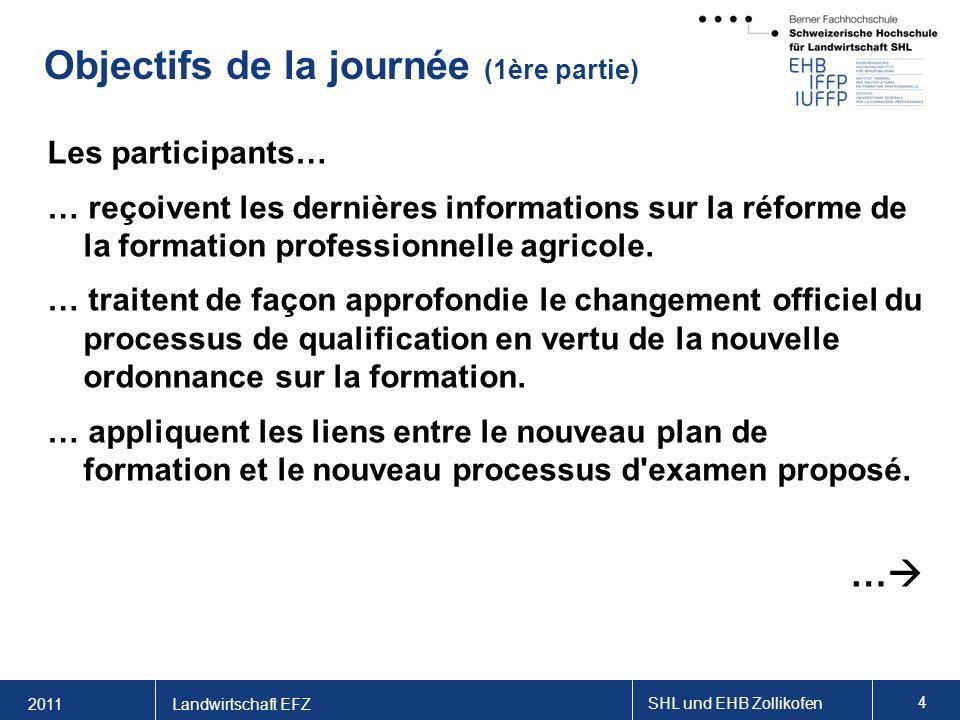 2011 SHL und EHB Zollikofen 4 Landwirtschaft EFZ Objectifs de la journée (1ère partie) Les participants… … reçoivent les dernières informations sur la réforme de la formation professionnelle agricole.