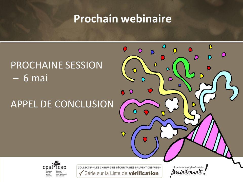 Prochain webinaire PROCHAINE SESSION – 6 mai APPEL DE CONCLUSION