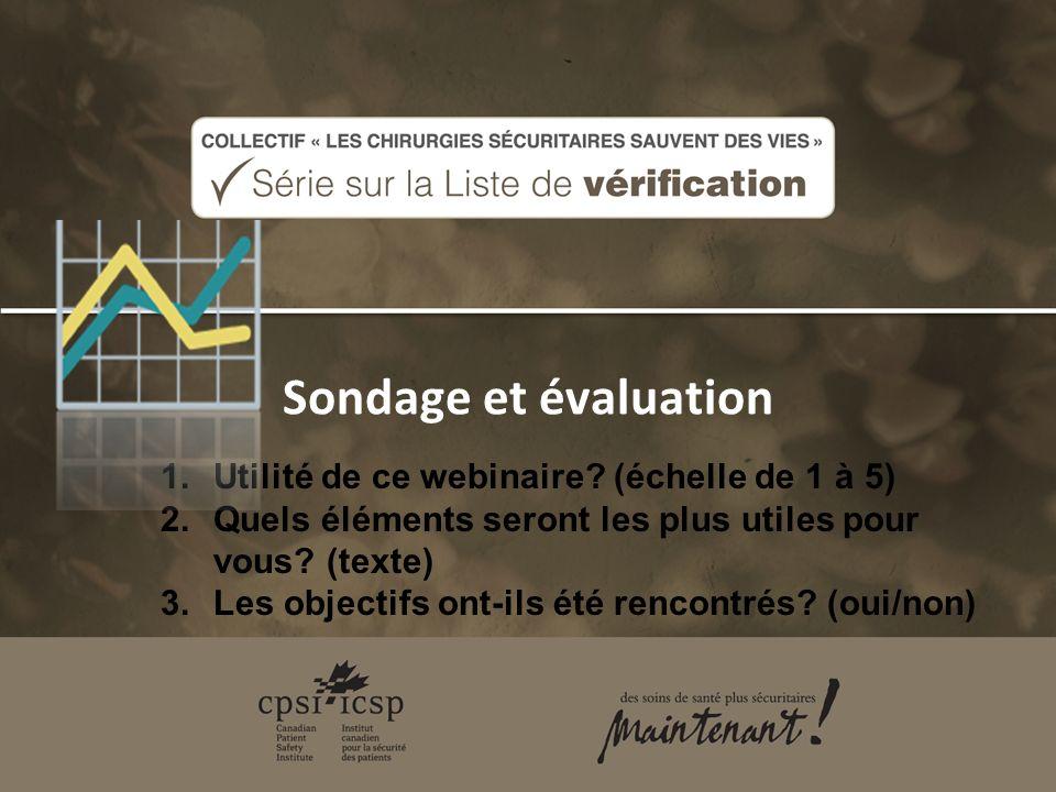 Sondage et évaluation 1.Utilité de ce webinaire? (échelle de 1 à 5) 2.Quels éléments seront les plus utiles pour vous? (texte) 3.Les objectifs ont-ils