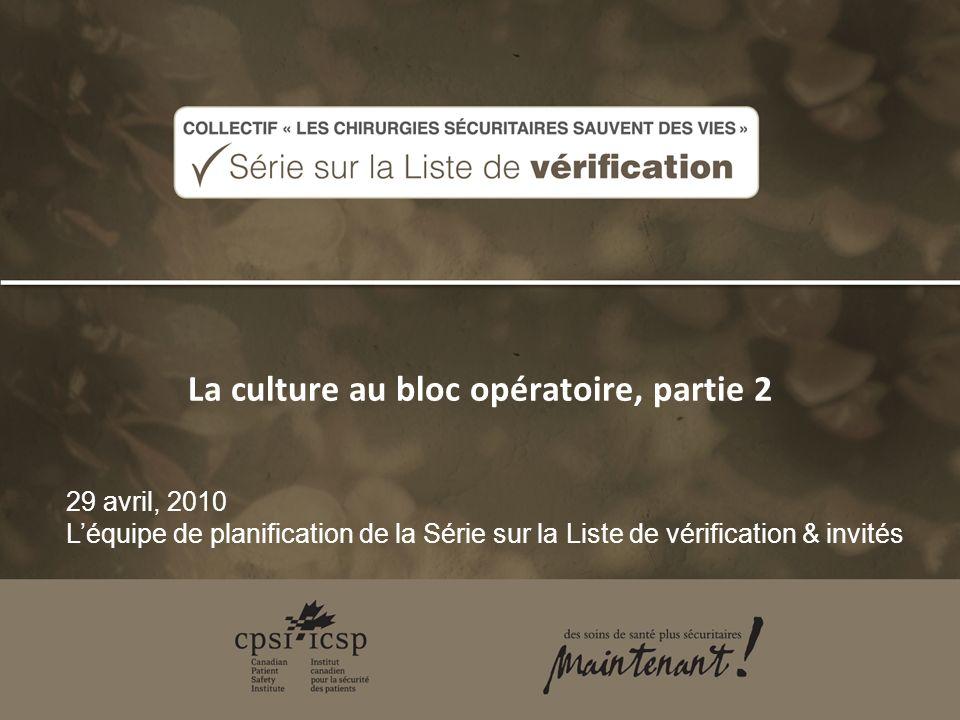 La culture au bloc opératoire, partie 2 29 avril, 2010 Léquipe de planification de la Série sur la Liste de vérification & invités