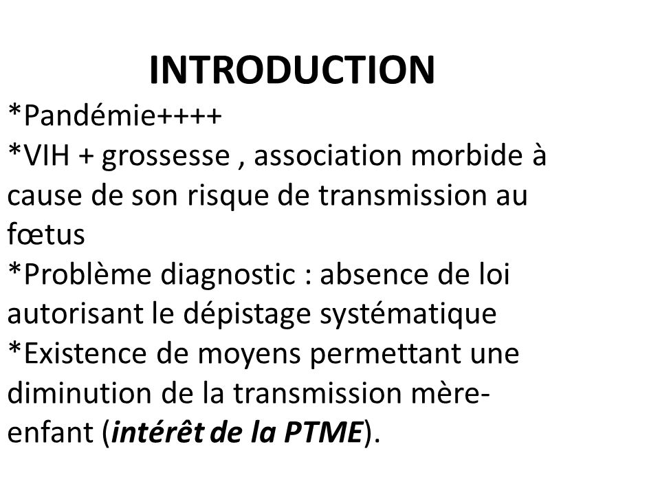 INTRODUCTION *Pandémie++++ *VIH + grossesse, association morbide à cause de son risque de transmission au fœtus *Problème diagnostic : absence de loi
