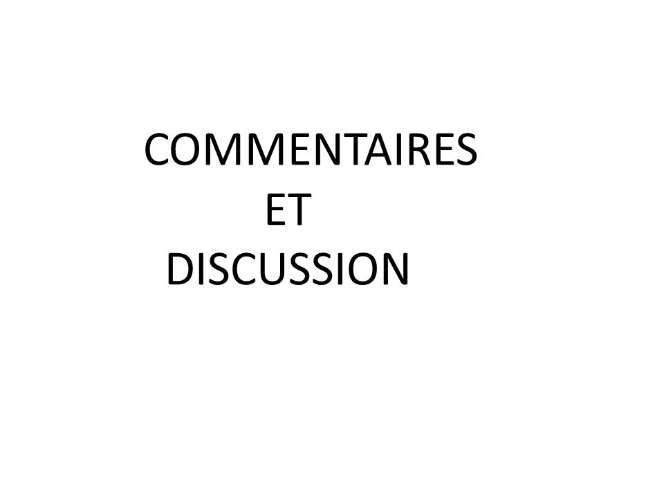 COMMENTAIRES ET DISCUSSION