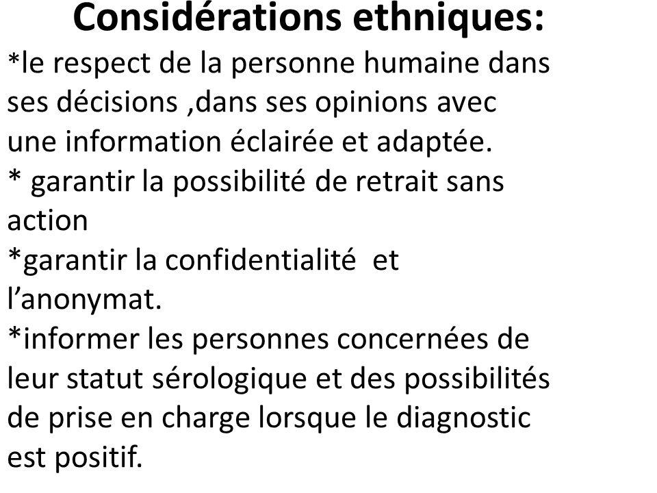 Considérations ethniques: * le respect de la personne humaine dans ses décisions,dans ses opinions avec une information éclairée et adaptée. * garanti