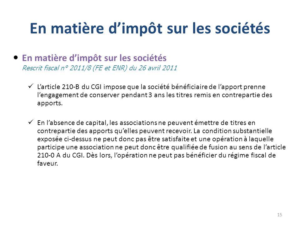 En matière dimpôt sur les sociétés En matière dimpôt sur les sociétés Rescrit fiscal n° 2011/8 (FE et ENR) du 26 avril 2011 Larticle 210-B du CGI impo