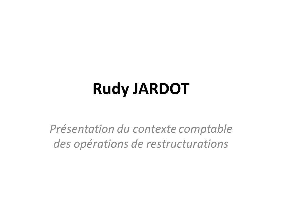 Rudy JARDOT Présentation du contexte comptable des opérations de restructurations